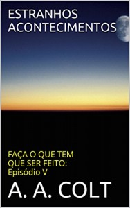 Baixar ESTRANHOS ACONTECIMENTOS (FAÇA O QUE TEM QUE SER FEITO: Episódio V) pdf, epub, ebook