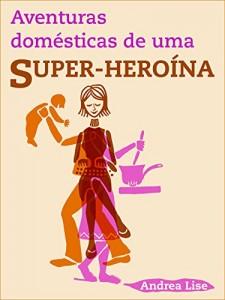 Baixar Aventuras Domésticas de uma Super-heroína pdf, epub, ebook