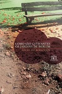 Baixar Como são cativantes os jardins de Berlim pdf, epub, ebook