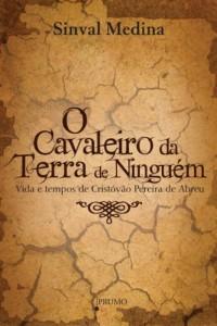 Baixar O Cavaleiro na Terra de Ninguém: Vida e tempos de Cirstóvão Pereira de Abreu pdf, epub, eBook
