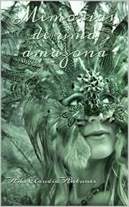 Baixar Memórias de uma amazona: Desbravando enigmas e desvendando mistérios que levaram as mulheres amazonicas ao papel de mito desde tempos imemoriais pdf, epub, eBook