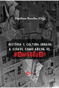 Baixar Historia e Cultura Urbana – A Cidade como arena de conflitos pdf, epub, eBook