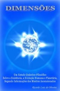 Baixar DIMENSÕES – Um Estudo Quântico-Filosófico Sobre a Existência, a Evolução Humana e Planetária, Segundo Informações dos Mestres Ascensionados pdf, epub, eBook