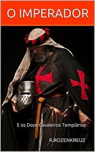 Baixar O Imperador e os Doze Cavaleiros Templários: R.ROZENKREUZ pdf, epub, ebook