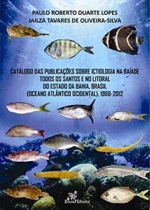 Baixar Catálogo das Publicações sobre Ictiologia na Baía de Todos os Santos e no Litoral do Estado da Bahia, Brasil (Oceano Atlântico Ocidental), 1988-2012 pdf, epub, eBook