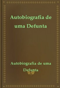Baixar Autobiografia de uma Defunta pdf, epub, eBook