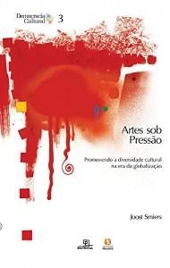 Baixar Artes sob pressão: promovendo a diversidade cultural na era da globalização: 3 (Coleção democracia cultural) pdf, epub, ebook