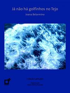 Baixar Já não há golfinhos no Tejo (Latitudes) pdf, epub, eBook