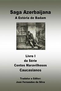 Baixar Saga Azerbaijana: A Estória de Badam (Contos Maravilhosos Caucasianos Livro 1) pdf, epub, eBook