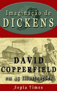 Baixar Imaginação de Dickens David Copperfield em 45 Illustrações: O mundo da Charles Dickens pdf, epub, ebook