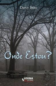 Baixar Onde Estou? Uma mulher que convive, dia e noite, com o fantasma do mal de Alzheimer pdf, epub, eBook
