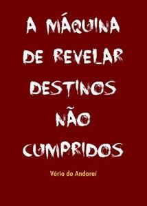 Baixar A MÁQUINA DE REVELAR DESTINOS NÃO CUMPRIDOS pdf, epub, eBook