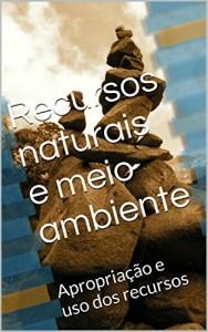 Baixar Recursos naturais e meio ambiente: Apropriação e uso dos recursos (O Homem e o Meio) pdf, epub, ebook