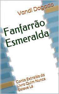 Baixar Fanfarrão Esmeralda: Conto Extraído do Livro Quim Nunca Esteve Lá pdf, epub, eBook