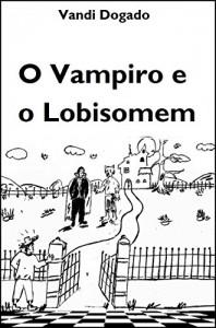 Baixar O Vampiro e o Lobisomem: Conto extraído do livro Quim Nunca Esteve Lá pdf, epub, eBook