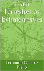 Baixar Eram Terrestres os Extraterrestres pdf, epub, eBook