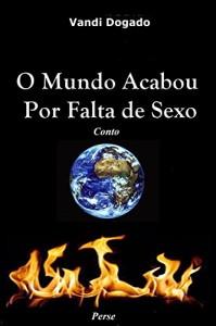Baixar O Mundo Acabou Por Falta de Sexo: Conto extraído do livro Quim Nunca Esteve Lá pdf, epub, eBook