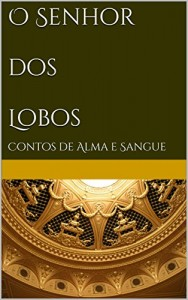Baixar O Senhor dos Lobos: Contos de Alma e Sangue (Série Alma e Sangue) pdf, epub, ebook