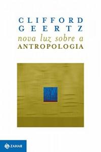 Baixar Nova Luz Sobre a Antropologia (Antropologia Social) pdf, epub, ebook