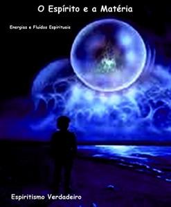 Baixar O Espírito e a Matéria: Relação de energias entre a vida e a morte pdf, epub, ebook