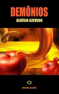Baixar DEMÔNIOS – ALUÍSIO AZEVEDO (COM NOTAS,BIOGRAFIA,ILUSTRADO) pdf, epub, eBook