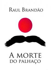 Baixar A Morte do Palhaço: A História de K. Maurício, palhaço de profissão e alheio da realidade por natureza pdf, epub, ebook