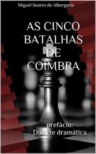 Baixar As Cinco Batalhas de Coimbra: prefácio: Da arte dramática pdf, epub, ebook
