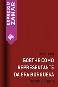 Baixar Goethe como respresentante da era burguesa: Um ensaio pdf, epub, ebook