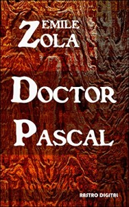 Baixar DOCTOR PASCAL – EMILE ZOLA (WITH NOTES)(BIOGRAPHY)(ILLUSTRATED) pdf, epub, eBook