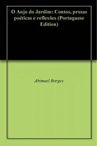Baixar O Anjo do Jardim: Contos, prosas poéticas e reflexões pdf, epub, eBook