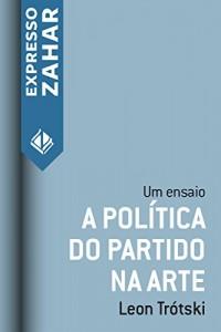 Baixar A politica do partido na arte: Um ensaio pdf, epub, ebook