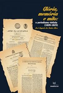 Baixar Glória, Memória e Mito: o periodismo vintista (1820 – 1823) pdf, epub, eBook