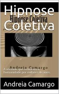 Baixar Hipnose Coletiva: A verdade que omitiram a humanidade por milhões de anos. pdf, epub, eBook