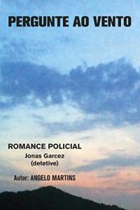 Baixar PERGUNTE AO VENTO: ROMANCE POLICIAL  –  JONAS GARCEZ  – DETETIVE pdf, epub, ebook