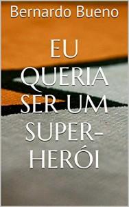 Baixar Eu queria ser um super-herói pdf, epub, eBook