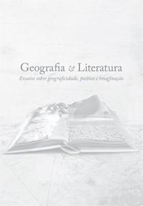 Baixar Geografia e Literatura: ensaios sobre geograficidade, poética e imaginação pdf, epub, eBook