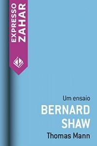 Baixar Bernard Shaw: Um ensaio pdf, epub, ebook