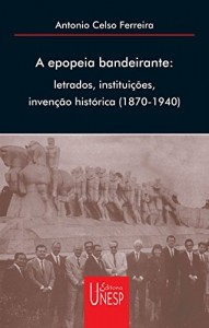 Baixar A epopéia bandeirante: letrados, instituições, invenção histórica (1870-1940) pdf, epub, ebook