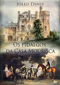 """Baixar Os Fidalgos da Casa Mourisca: Mansão antiga localizada no Alto Minho, apelidada de """"Casa Mourisca"""" pdf, epub, eBook"""
