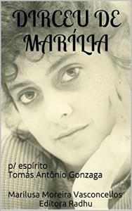 Baixar DIRCEU DE MARÍLIA: p/ espírito Tomás Antônio Gonzaga (cvoleção Tomás Antônio Gonzaga Livro 21) pdf, epub, eBook