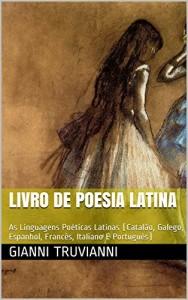 Baixar Livro De Poesia Latina: As Linguagens Poéticas Latinas (Catalão, Galego, Espanhol, Francês, Italiano E Português) pdf, epub, ebook