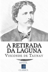 Baixar A Retirada da Laguna: Com introdução e índice activo pdf, epub, eBook