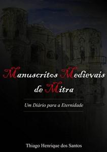 Baixar Manuscritos Medievais de Mitra: Um Diário para a Eternidade pdf, epub, ebook