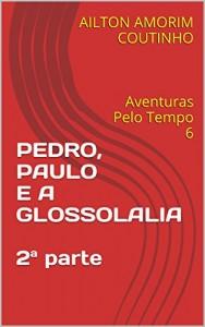 Baixar PEDRO, PAULO E A GLOSSOLALIA  2ª parte: Aventuras Pelo Tempo 6 pdf, epub, ebook