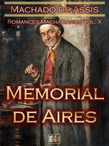 Baixar Memorial de Aires [Ilustrado, Notas, Índice Ativo, Com Biografia, Críticas, Análises, Resumo e Estudos] – Romances Machadianos Vol. X: Romance pdf, epub, eBook