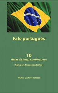 Baixar FALE PORTUGUES: 10 Aulas da língua portuguesa   (Guía para hispanoparlantes ) (Resumo em português) pdf, epub, ebook