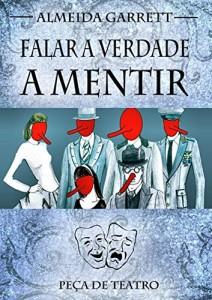 Baixar Falar Verdade a Mentir (Ilustrado): Peça de teatro escrita por Almeida Garrett em 1845 pdf, epub, eBook