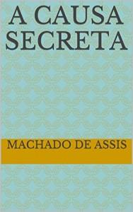 Baixar A Causa Secreta (Machado de Assis) pdf, epub, eBook