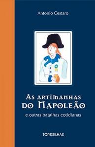 Baixar As artimanhas do Napoleão e outras batalhas cotidianas pdf, epub, ebook