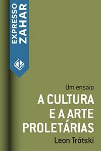 Baixar A cultura e a arte proletárias: Um ensaio pdf, epub, ebook